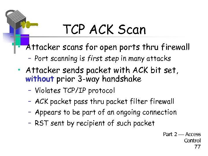 TCP ACK Scan • Attacker scans for open ports thru firewall – Port scanning