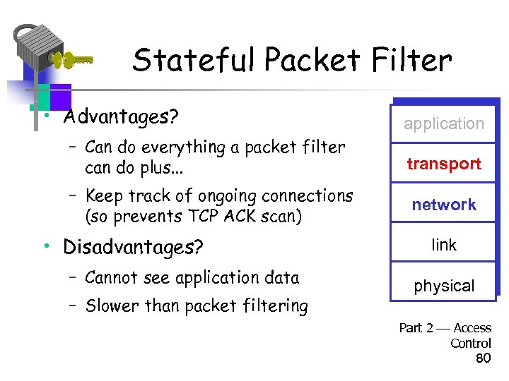 Stateful Packet Filter • Advantages? application – Can do everything a packet filter can