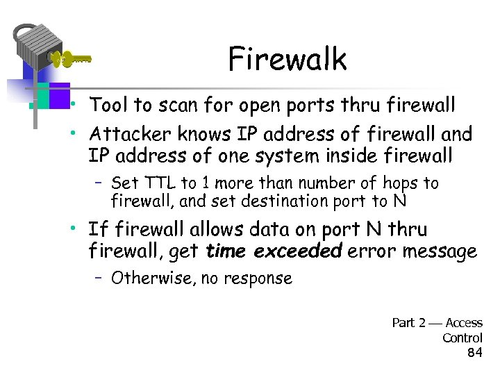 Firewalk • Tool to scan for open ports thru firewall • Attacker knows IP