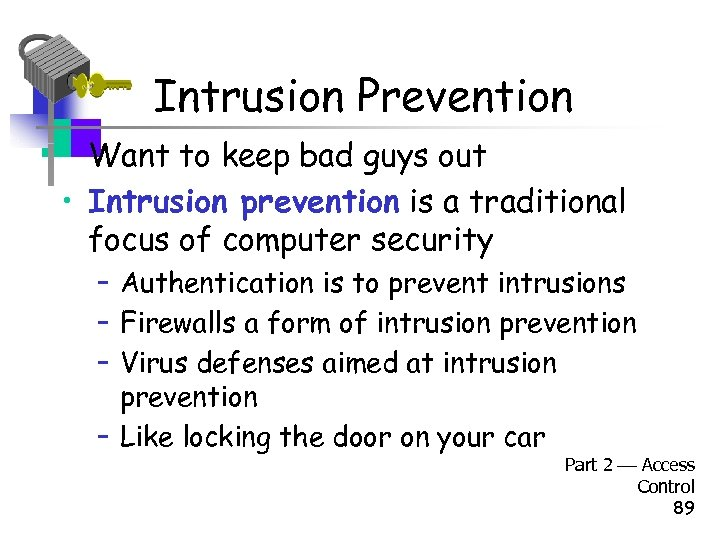 Intrusion Prevention • Want to keep bad guys out • Intrusion prevention is a