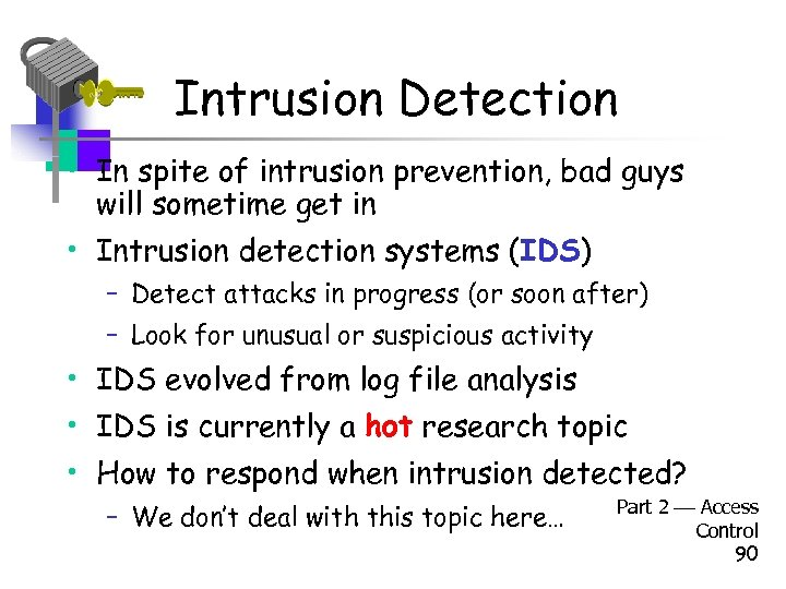 Intrusion Detection • In spite of intrusion prevention, bad guys will sometime get in