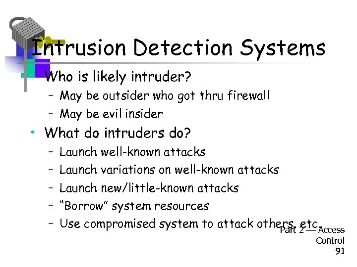 Intrusion Detection Systems • Who is likely intruder? – May be outsider who got