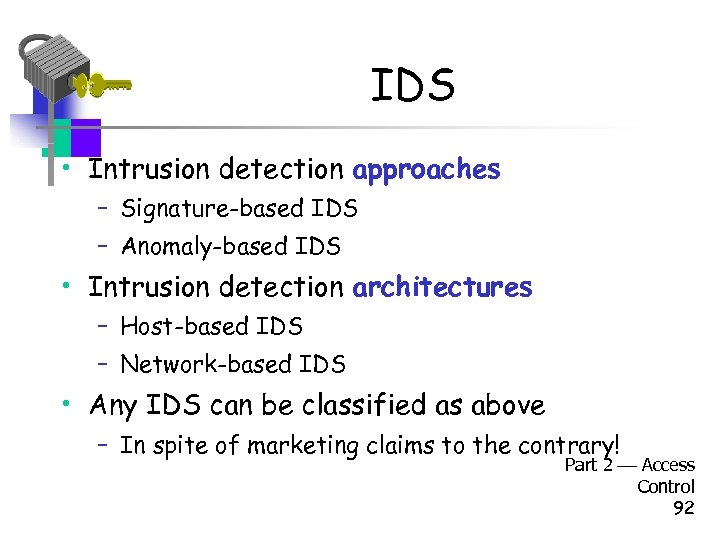 IDS • Intrusion detection approaches – Signature-based IDS – Anomaly-based IDS • Intrusion detection