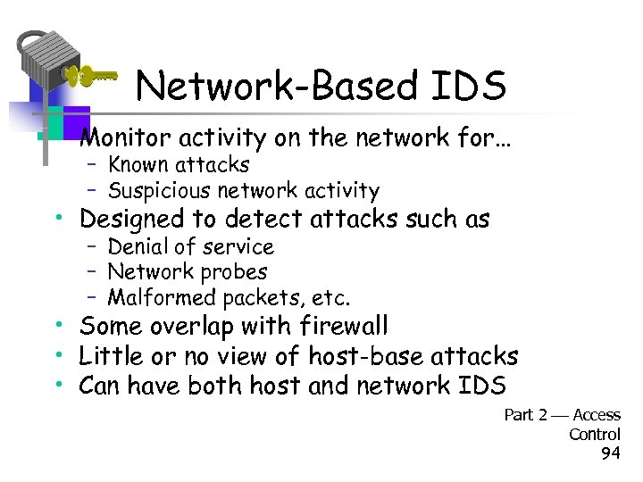 Network-Based IDS • Monitor activity on the network for… – Known attacks – Suspicious