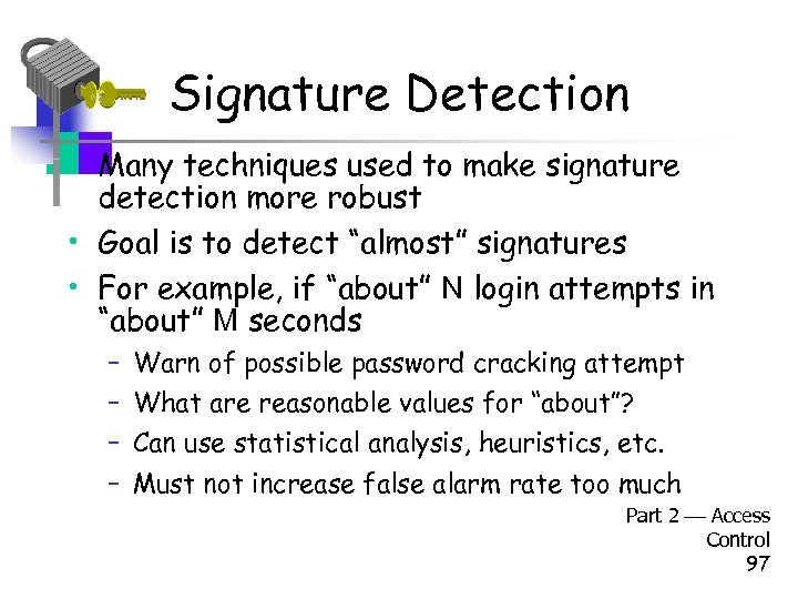 Signature Detection • Many techniques used to make signature detection more robust • Goal