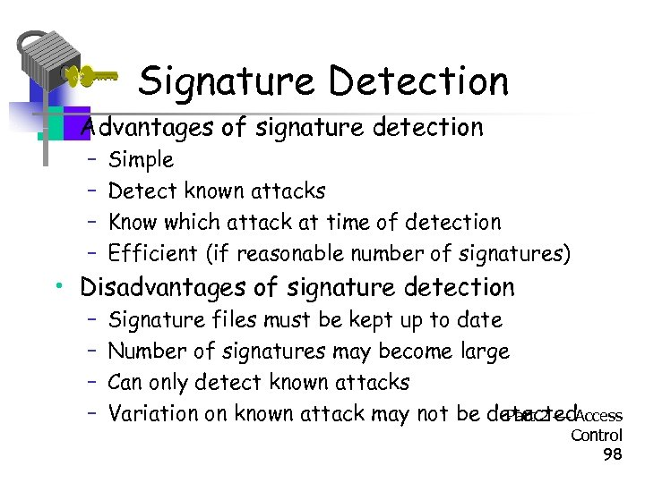 Signature Detection • Advantages of signature detection – – Simple Detect known attacks Know