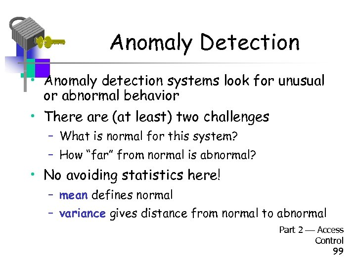 Anomaly Detection • Anomaly detection systems look for unusual or abnormal behavior • There