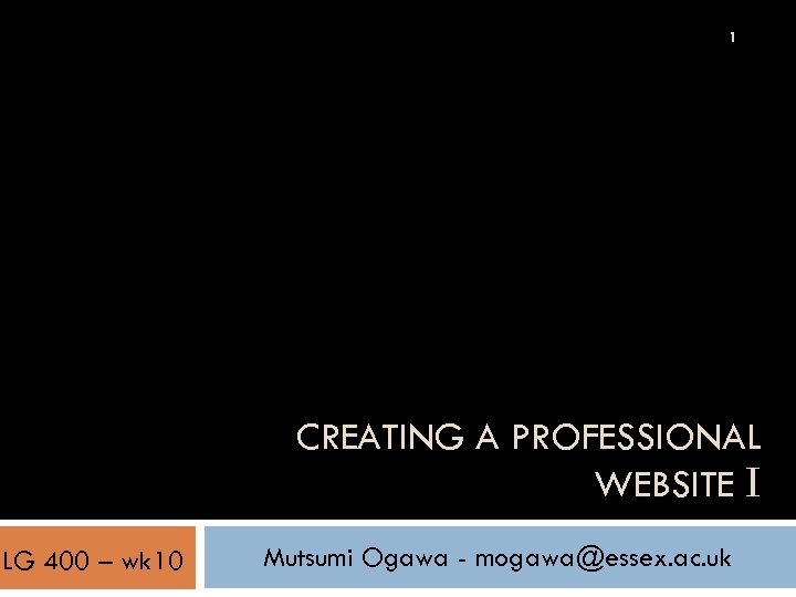 1 CREATING A PROFESSIONAL WEBSITE I LG 400 – wk 10 Mutsumi Ogawa -