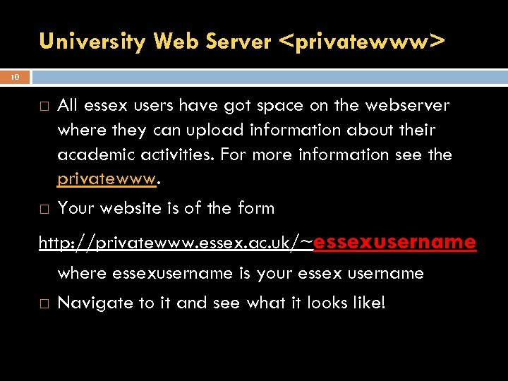 University Web Server <privatewww> 10 All essex users have got space on the webserver