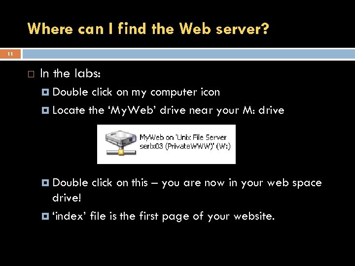 Where can I find the Web server? 11 In the labs: Double click on