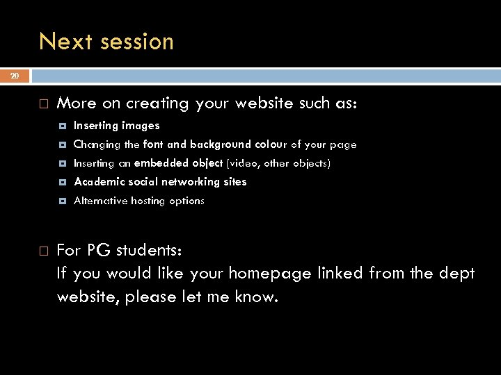 Next session 20 More on creating your website such as: Changing the font and