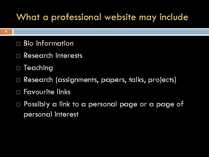 What a professional website may include 9 Bio information Research interests Teaching Research (assignments,