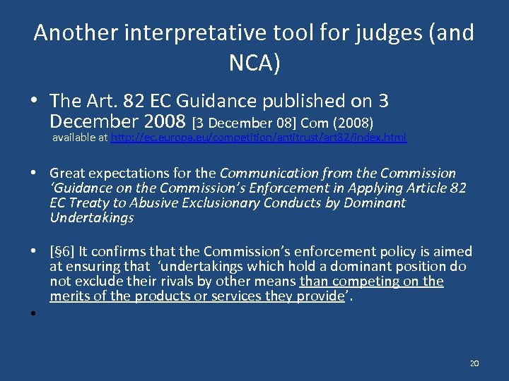 Another interpretative tool for judges (and NCA) • The Art. 82 EC Guidance published