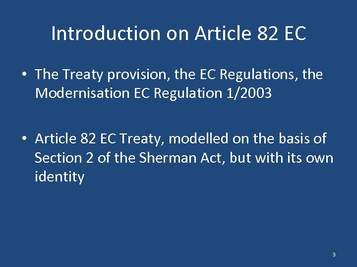 Introduction on Article 82 EC • The Treaty provision, the EC Regulations, the Modernisation