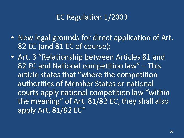 EC Regulation 1/2003 • New legal grounds for direct application of Art. 82 EC