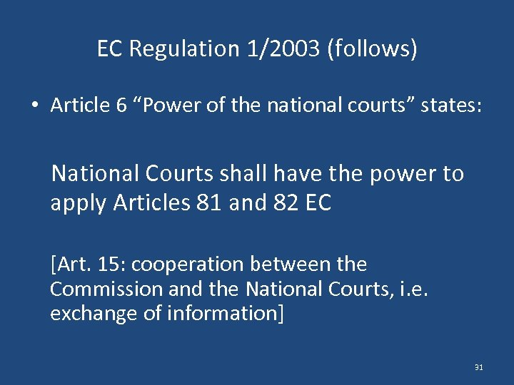 """EC Regulation 1/2003 (follows) • Article 6 """"Power of the national courts"""" states: National"""