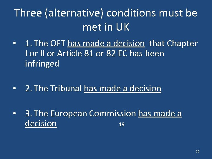 Three (alternative) conditions must be met in UK • 1. The OFT has made