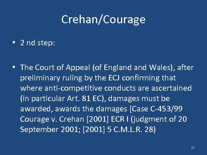 Crehan/Courage • 2 nd step: • The Court of Appeal (of England Wales), after