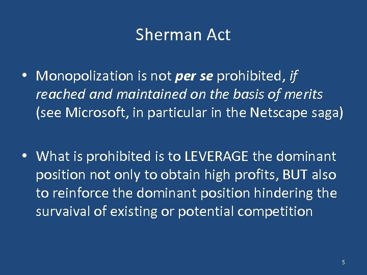 Sherman Act • Monopolization is not per se prohibited, if reached and maintained on