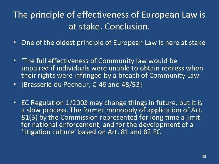 The principle of effectiveness of European Law is at stake. Conclusion. • One of