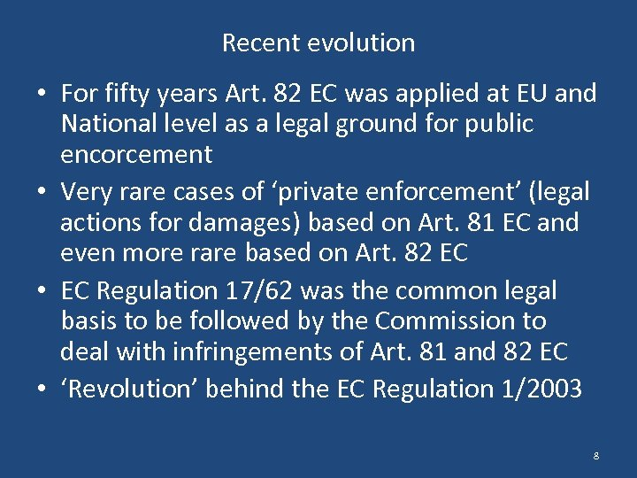 Recent evolution • For fifty years Art. 82 EC was applied at EU and