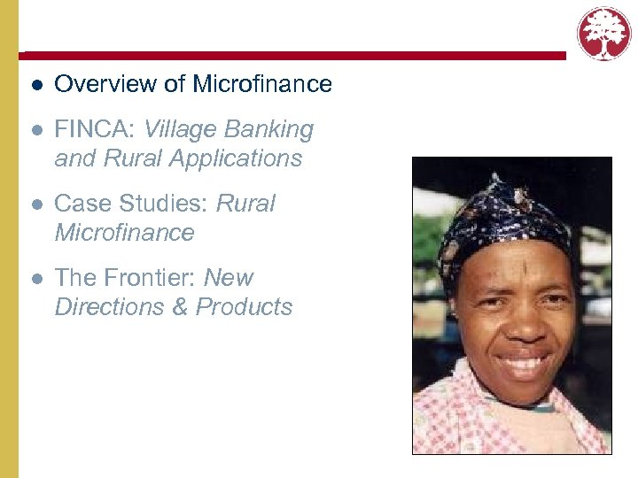 l Overview of Microfinance l FINCA: Village Banking and Rural Applications l Case Studies: