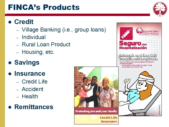 FINCA's Products l Credit – – Village Banking (i. e. , group loans) Individual