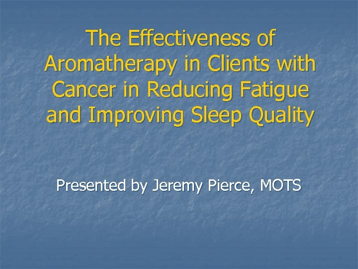 The Effectiveness of Aromatherapy in Clients with Cancer in Reducing Fatigue and Improving Sleep