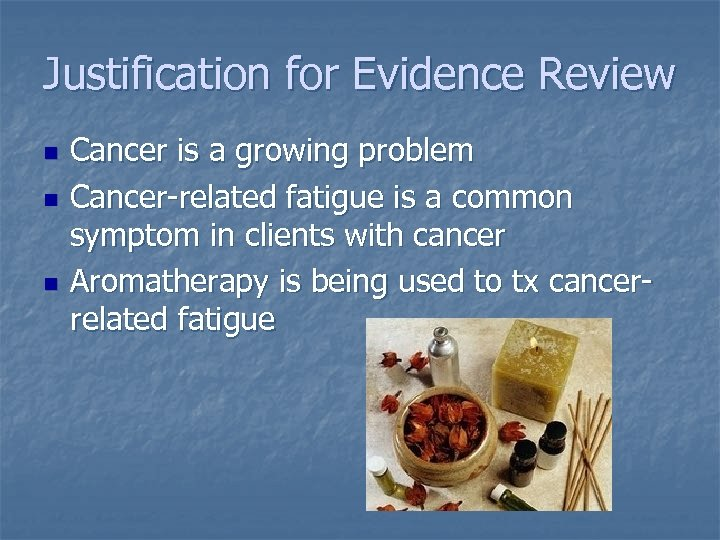 Justification for Evidence Review n n n Cancer is a growing problem Cancer-related fatigue