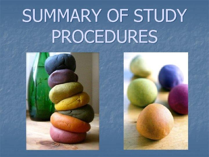SUMMARY OF STUDY PROCEDURES