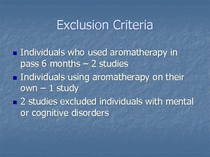 Exclusion Criteria n n n Individuals who used aromatherapy in pass 6 months –