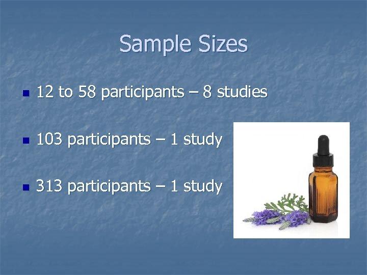 Sample Sizes n 12 to 58 participants – 8 studies n 103 participants –