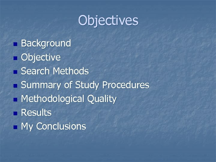 Objectives n n n n Background Objective Search Methods Summary of Study Procedures Methodological
