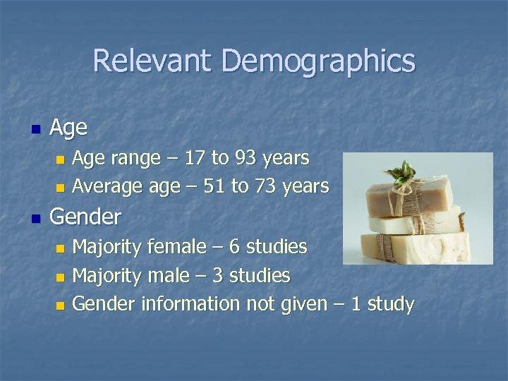 Relevant Demographics n Age range – 17 to 93 years n Average – 51