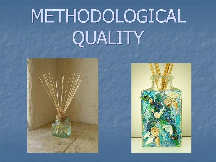 METHODOLOGICAL QUALITY