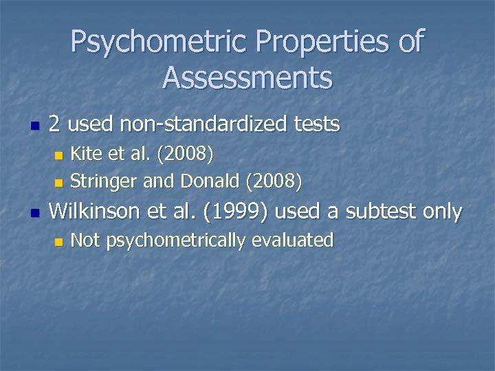 Psychometric Properties of Assessments n 2 used non-standardized tests Kite et al. (2008) n