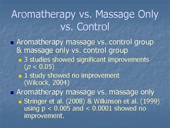 Aromatherapy vs. Massage Only vs. Control n Aromatherapy massage vs. control group & massage