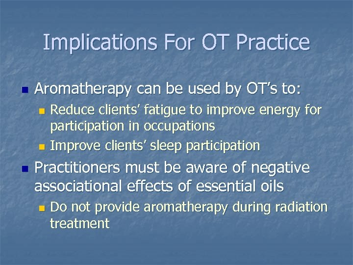 Implications For OT Practice n Aromatherapy can be used by OT's to: Reduce clients'