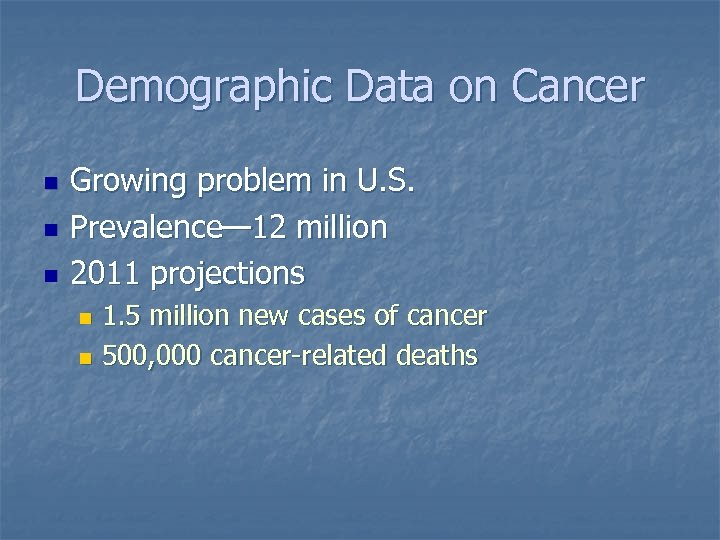 Demographic Data on Cancer n n n Growing problem in U. S. Prevalence— 12