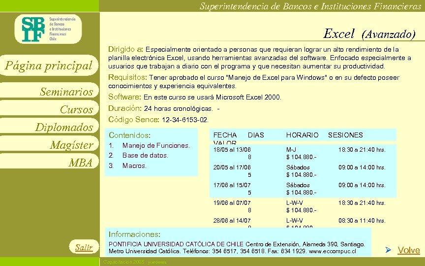 Superintendencia de Bancos e Instituciones Financieras Excel (Avanzado) Dirigido a: Especialmente orientado a personas