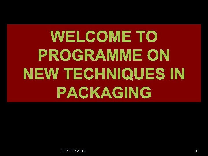 WELCOME TO PROGRAMME ON NEW TECHNIQUES IN PACKAGING CSP TRG AIDS 1