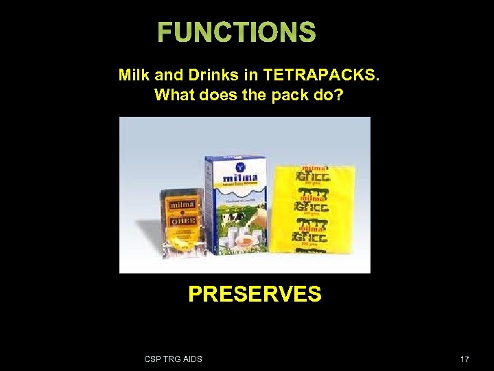 FUNCTIONS Milk and Drinks in TETRAPACKS. What does the pack do? PRESERVES CSP TRG