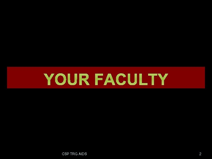 YOUR FACULTY CSP TRG AIDS 2