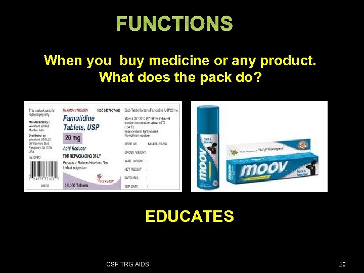 FUNCTIONS When you buy medicine or any product. What does the pack do? EDUCATES