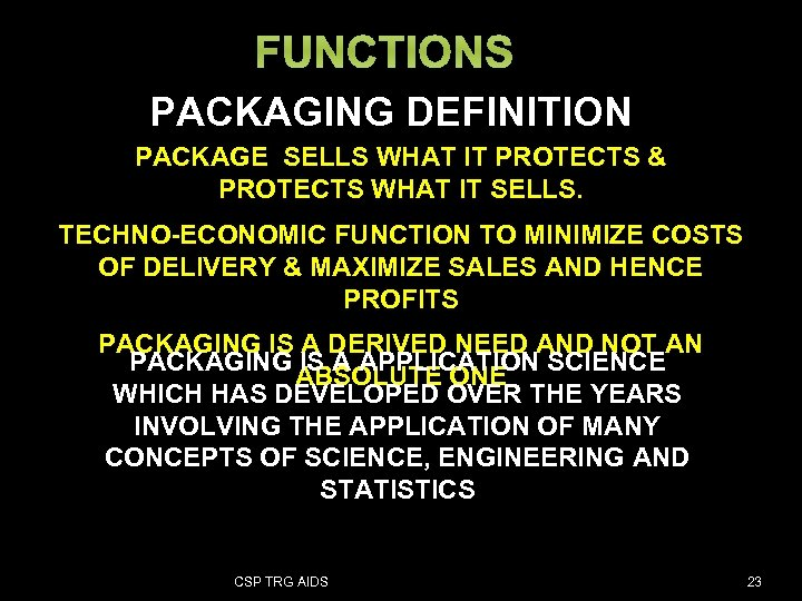 FUNCTIONS PACKAGING DEFINITION PACKAGE SELLS WHAT IT PROTECTS & PROTECTS WHAT IT SELLS. TECHNO-ECONOMIC
