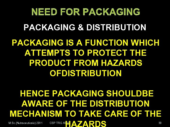 NEED FOR PACKAGING & DISTRIBUTION PACKAGING IS A FUNCTION WHICH ATTEMPTS TO PROTECT THE