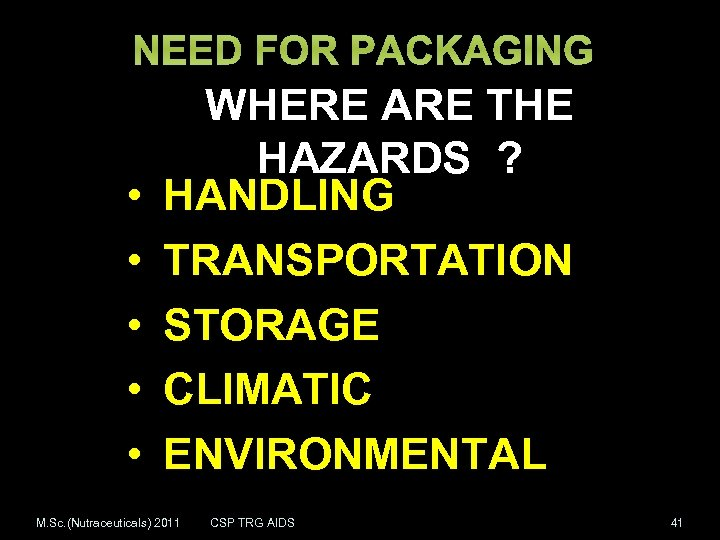 NEED FOR PACKAGING • • • WHERE ARE THE HAZARDS ? HANDLING TRANSPORTATION STORAGE