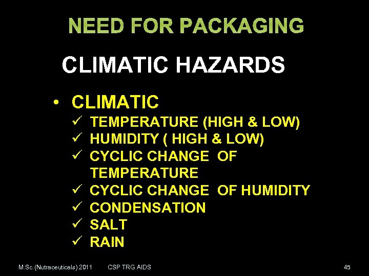 NEED FOR PACKAGING CLIMATIC HAZARDS • CLIMATIC ü TEMPERATURE (HIGH & LOW) ü HUMIDITY