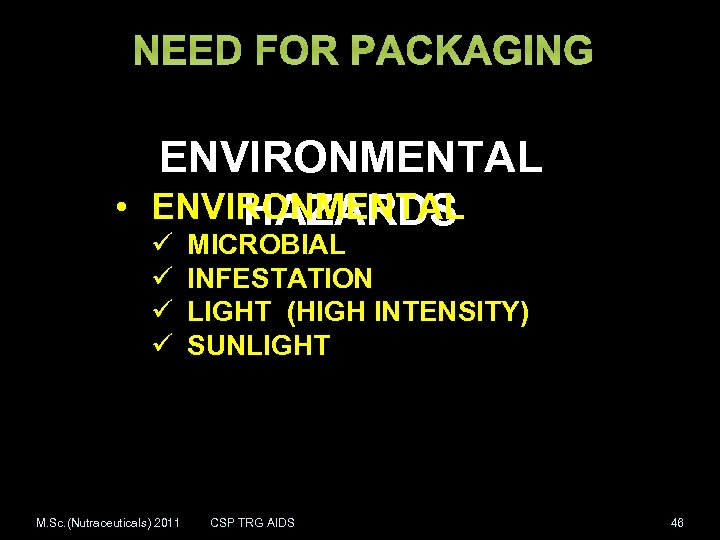 NEED FOR PACKAGING ENVIRONMENTAL • ENVIRONMENTAL HAZARDS ü ü M. Sc. (Nutraceuticals) 2011 MICROBIAL