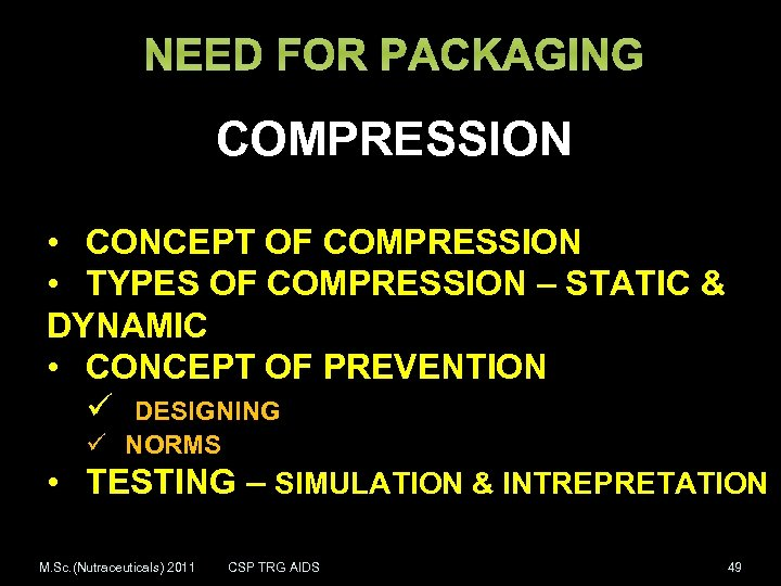 NEED FOR PACKAGING COMPRESSION • CONCEPT OF COMPRESSION • TYPES OF COMPRESSION – STATIC
